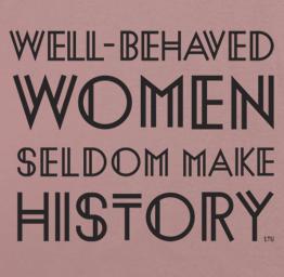 Well Behaved Women Seldom Make History (Premium Tee)